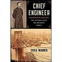 Chief Engineer: Washington Roebling, the Man Who Built