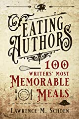 Eating Authors: One Hundred Writers' Most Memorable Meals Kindle Edition