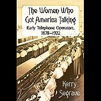 The Women Who Got America Talking: Early Telephone Operators, 1878-1922 (English Edition)