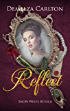 Reflect: Snow White Retold (Romance a Medieval Fairytale series Book 16)