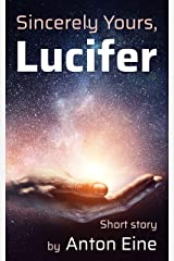 Sincerely yours, Lucifer Kindle Edition