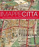 Grandi mappe di città. oltre 70 capolavori che riflettono le aspirazioni e la storia dell'uomo