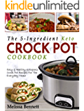 The 5-Ingredient Keto Crock Pot Cookbook : Easy & Healthy Ketogenic Crock Pot Recipes For The Everyday Home (Ketogenic Crock Pot Cookbook 1)