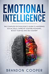 Emotional Intelligence: The Complete Psychologist's Guide to Mastering Social Skills, Improve Your Relationships, Boost Your EQ and Self Mastery (NLP,CBT,BODY ... MANAGEMENT, SOCIAL SKILLS) Kindle Edition