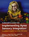 Clinician's Guide for Implementing Ayres Sensory Integration®: Promoting Participation for Children With Autism