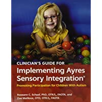 Clinician's Guide for Implementing Ayres Sensory Integration (R): Promoting Participation for Children With Autism