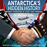 Antarctica's Hidden History: Corporate Foundations of Secret Space Programs: Secret Space Programs Series, Book 3