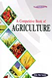 A Competitive Book of Agriculture for UPSC, PSCs ARS/SRF/JRF, Pre PG & Ph.D. Entrance