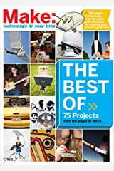 The Best of Make: (Make 75 Projects from the pages of MAKE) Kindle Edition