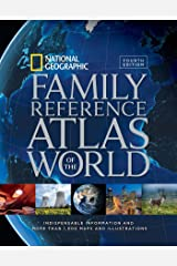 National Geographic Family Reference Atlas of the World, Fourth Edition: Indispensable Information and More Than 1,000 Maps and Illustrations Hardcover
