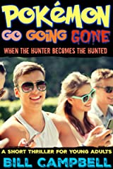 Young Adult Books: Pokémon Go Going Gone - When the hunter becomes the hunted...: A Teenage and Young Adult Thriller Kindle Edition