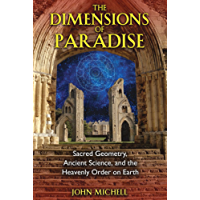 The Dimensions of Paradise: Sacred Geometry, Ancient Science, and the Heavenly Order on Earth (English Edition)