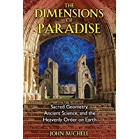 The Dimensions of Paradise: Sacred Geometry, Ancient Science, and the Heavenly Order on Earth