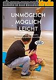 Unmöglich, möglich, leicht: Das Leben durch mehr Bewegungsqualität bereichern mit der Feldenkrais-Methode (German Edition)