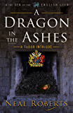 A Dragon in the Ashes (In the Den of the English Lion Book 3)