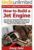 How to Build a Jet Engine: Learn How You Can Quickly & Easily Build Your Own Jet Engines The Right Way Even If You're a Beginner, This New & Simple to Follow Guide Teaches You How Without Failing