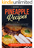 Pineapple Recipes: Pineapple Cookbook with Easy & Tasty Homemade Recipes for a Healthy Life (Pineapple Wonders 1)