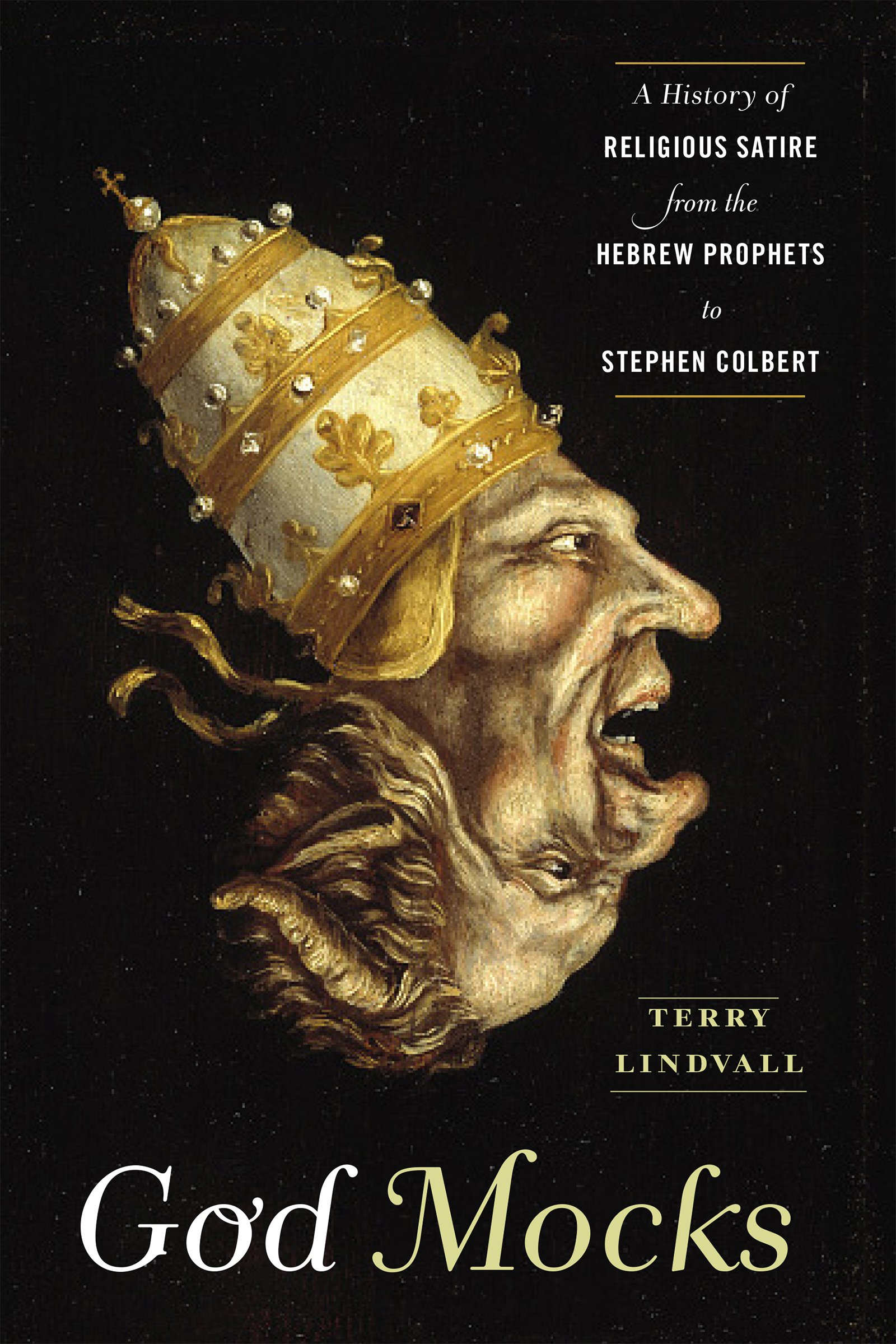 God Mocks: A History of Religious Satire from the Hebrew Prophets to Stephen Colbert, Lindvall, Terry