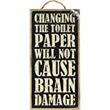 "(SJT94120) Changing the toilet paper will not cause Brain Damage 5"" x 10"" wood sign plaque"