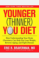 The Younger (Thinner) You Diet: How Understanding Your Brain Chemistry Can Help You Lose Weight, Reverse Aging, and Fight Disease Kindle Edition