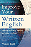 Improve Your Written English: Master the essentials of grammar, punctuation and spelling and write with greater confidence (How to) (English Edition)
