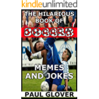 The Hilarious Book Of Soccer Memes And Jokes