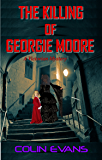 The Killing of Georgie Moore: A True-Life Victorian Mystery