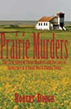 Prairie Murders: The True Story of Three Muders and the Loss of Innocence in a Small North Dakota Town