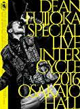 DEAN FUJIOKA Special Live 「InterCycle 2016」 at Osaka-Jo Hall [Blu-ray]