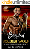 Bonded To The Soldier Wolf (Shifter Nation: Special Ops Shifters: L.A. Force Book 3)