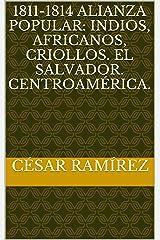 1811-1814 Alianza popular:  Indios, africanos, criollos. El Salvador. Centroamérica. (Spanish Edition) Kindle Edition