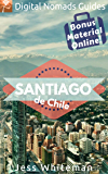 Santiago: Digital Nomads Guides (South America Book 3)