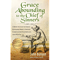 Grace Abounding to the Chief of Sinners (Updated, Illustrated): A Brief Account of God's Exceeding Mercy through Christ to His Poor Servant, John Bunyan