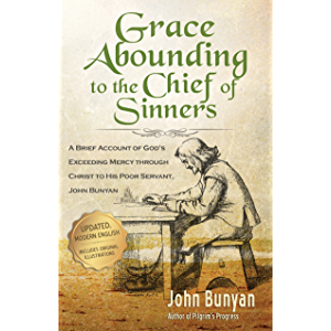 Grace Abounding to the Chief of Sinners (Updated, Illustrated): A Brief Account of God's Exceeding Mercy through Christ…