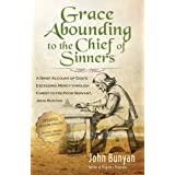 Grace Abounding to the Chief of Sinners (Updated, Illustrated): A Brief Account of God's Exceeding Mercy through Christ to Hi