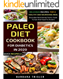 Paleo Diet Cookbook For Diabetics In 2020: Delicious Recipes For A Healthy And Nourishing Meal (Quick Recipes 2)