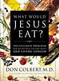 What Would Jesus Eat? The Ultimate Program for Eating Well, Feeling Great, and Living Longer