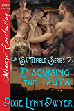 The Battlefield Series 7: Disguising the Truth (Siren Publishing Menage Everlasting)