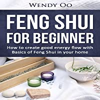 Feng Shui for Beginner: How to Create Good Energy Flow with Basics of Feng Shui in Your Home
