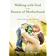 Walking with God in the Season of Motherhood: An Eleven-Week Devotional Bible Study
