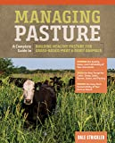 Managing Pasture: A Complete Guide to Building Healthy Pasture for Grass-Based Meat & Dairy Animals