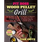 Pit Boss Wood Pellet Grill: Do You Want To Become A Perfect Pitmaster? Discover The 500 Easy, Delicious And Flavorful Recipes