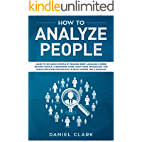 How to analyze people: Learn to Influence People by Reading Body Language & Speed Reading People. A Beginners Guide about Dark Psychology and Human Behavior Psychology to Read Anyone Like a Magician