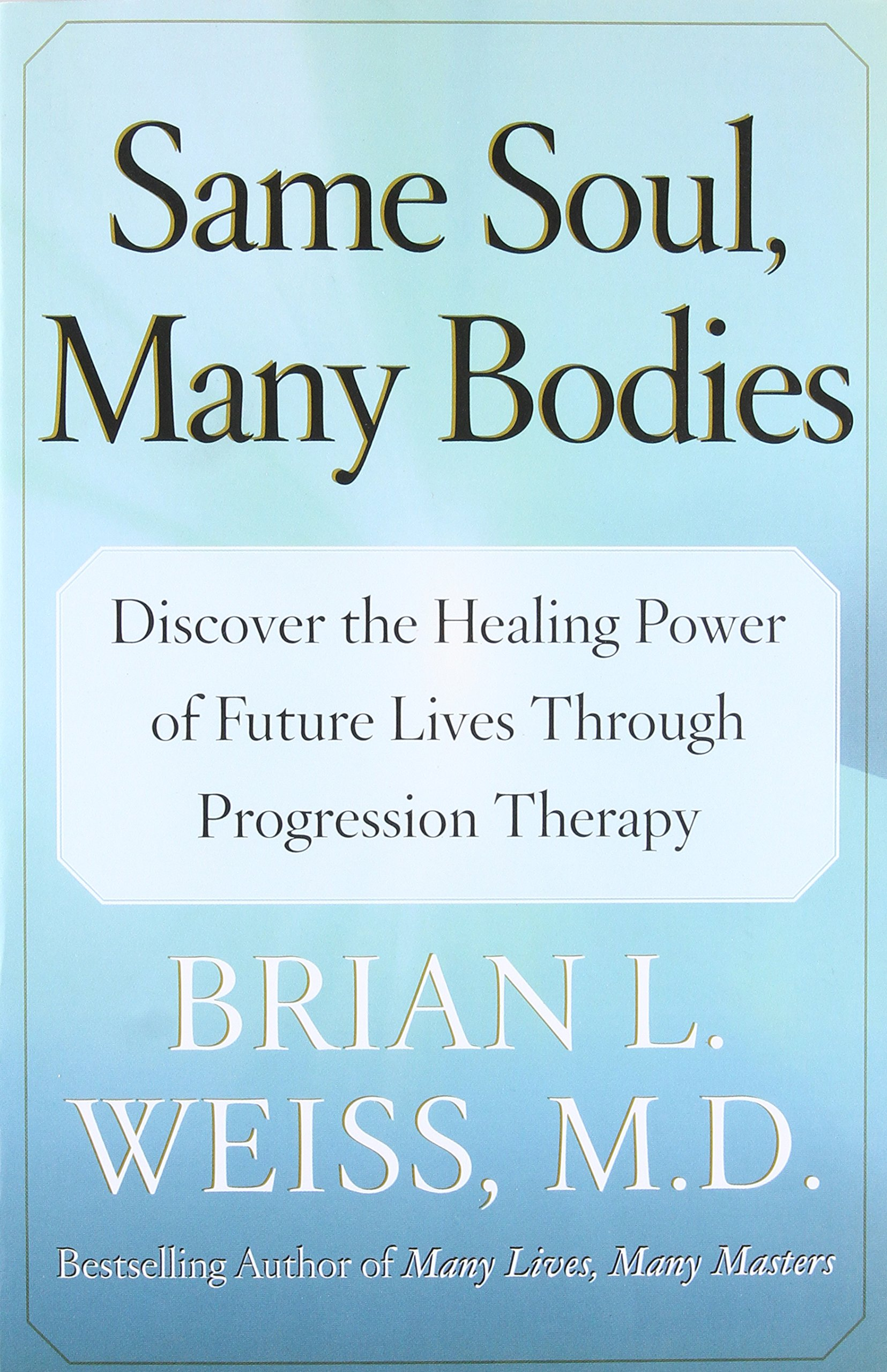 Same soul many bodies discover the healing power of future lives same soul many bodies discover the healing power of future lives through progression therapy amazon m d brian l weiss m d 8601405245069 books fandeluxe Image collections
