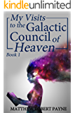 My Visits to the Galactic Council of Heaven Book 1