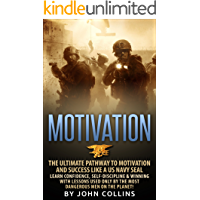 Motivation: The Ultimate Pathway to Motivation and Success like a US NAVY SEAL: Learn Confidence, Self-Discipline & Winning with Lessons used only by the ... Men on the Planet! (English Edition)