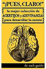 ¡Pues, Claro! La Mejor Colección de Acertijos y Adivinanzas para Desarollar la Mente (Spanish Edition) Kindle Edition