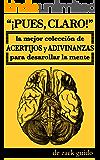 ¡Pues, Claro! La Mejor Colección de Acertijos y Adivinanzas para Desarollar la Mente