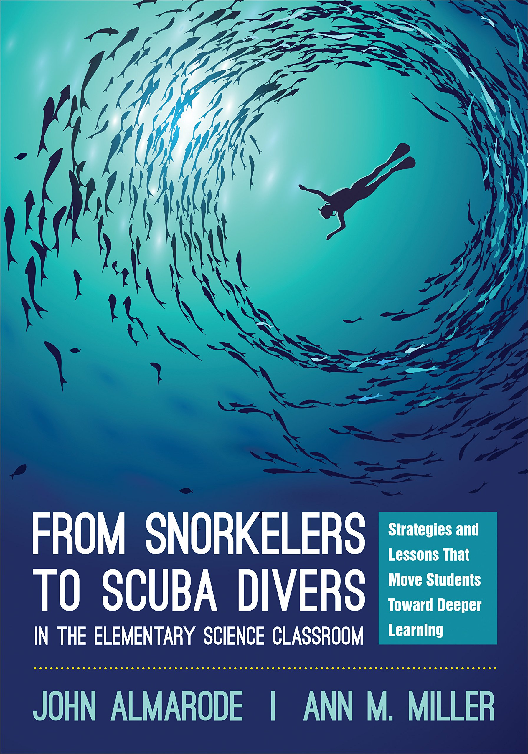 From Snorkelers to Scuba Divers in the Elementary Science Classroom: Strategies and Lessons That Move Students Toward Deeper Learning by Corwin
