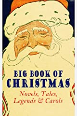 Big Book of Christmas Novels, Tales, Legends & Carols (Illustrated Edition): 450+ Titles in One Edition: A Christmas Carol, Little Women, Silent Night, The Gift of the Magi, The Three Kings… Kindle Edition